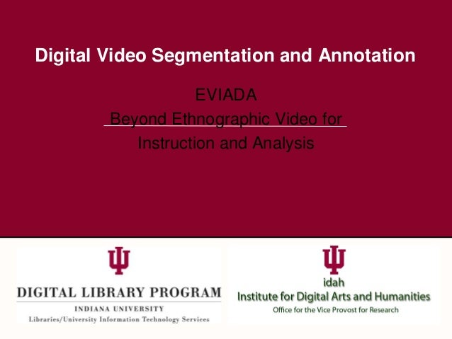 Digital Video Segmentation and Annotation EVIADA Beyond Ethnographic Video for Instruction and Analysis