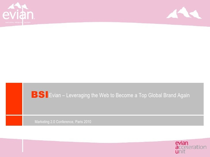 Marketing 2.0 Conference, Paris 2010 Evian – Leveraging the Web to Become a Top Global Brand Again BSI