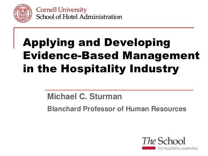 Applying and DevelopingEvidence-Based Managementin the Hospitality Industry   Michael C. Sturman   Blanchard Professor of ...