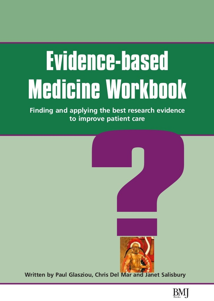 Evidence-based Medicine Workbook Finding and applying the best research evidence             to improve patient care      ...