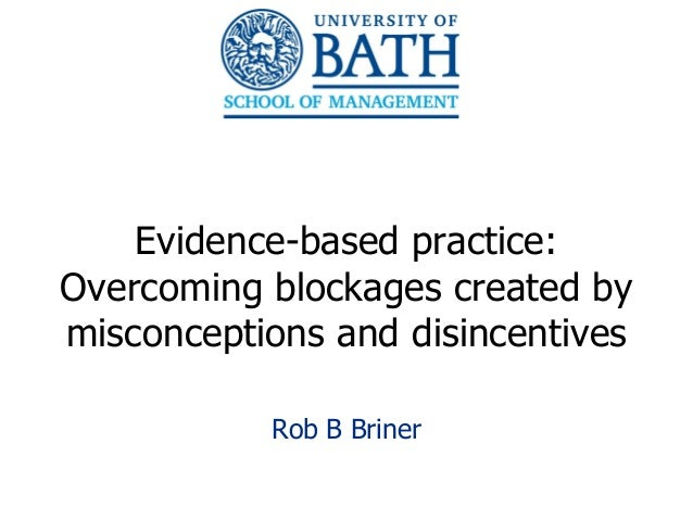 Evidence based practice; overcoming blockages created by misconceptions and disincentives