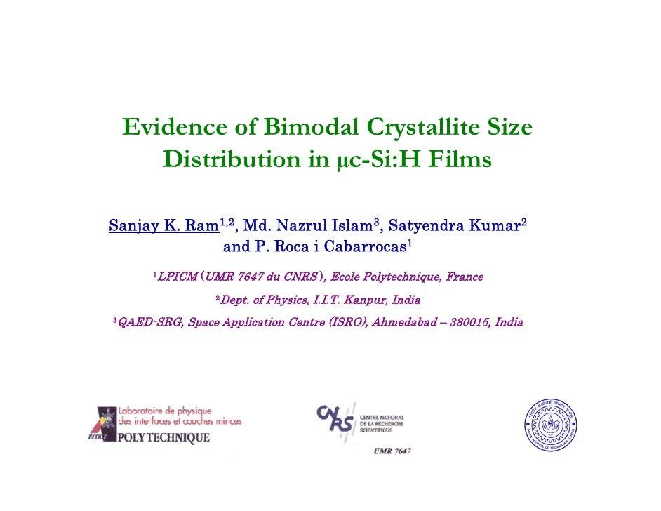 Evidence of Bimodal Crystallite Size        Distribution in µc-Si:H Films  Sanjay K. Ram1,2, Md. Nazrul Islam3, Satyendra ...
