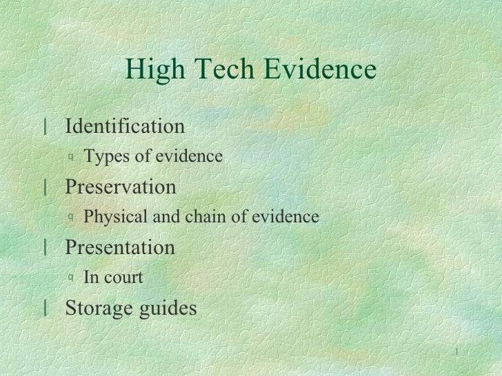 High Tech Evidence <ul><li>Identification </li></ul><ul><ul><li>Types of evidence </li></ul></ul><ul><li>Preservation </li...