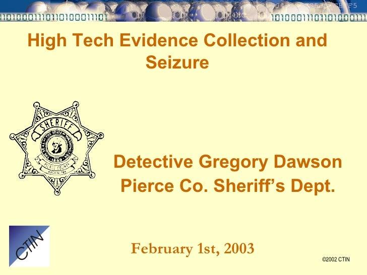 High Tech Evidence Collection and Seizure <ul><li>Detective Gregory Dawson </li></ul><ul><li>Pierce Co. Sheriff's Dept. </...