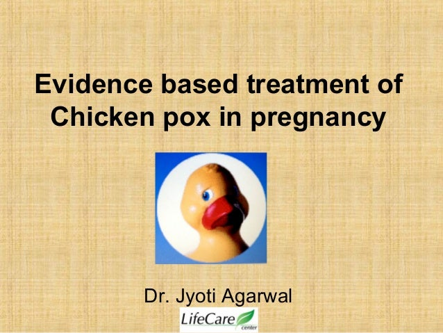 Evidence based treatment of chicken poc in pregnancy