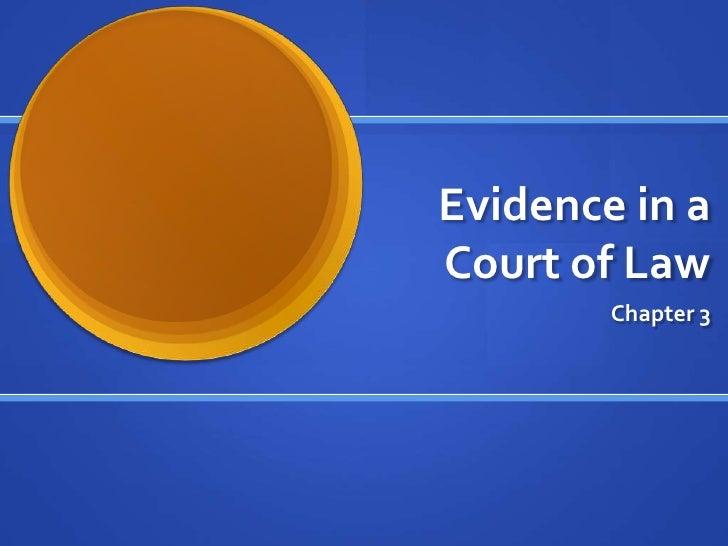 Evidence in aCourt of Law        Chapter 3