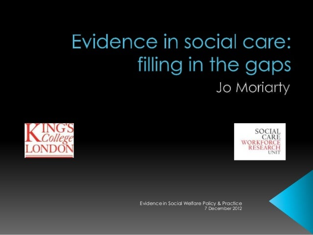 7 December 2012 Evidence in Social Welfare Policy & Practice