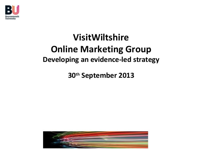 VisitWiltshire Online Marketing Group Developing an evidence-led strategy 30th September 2013