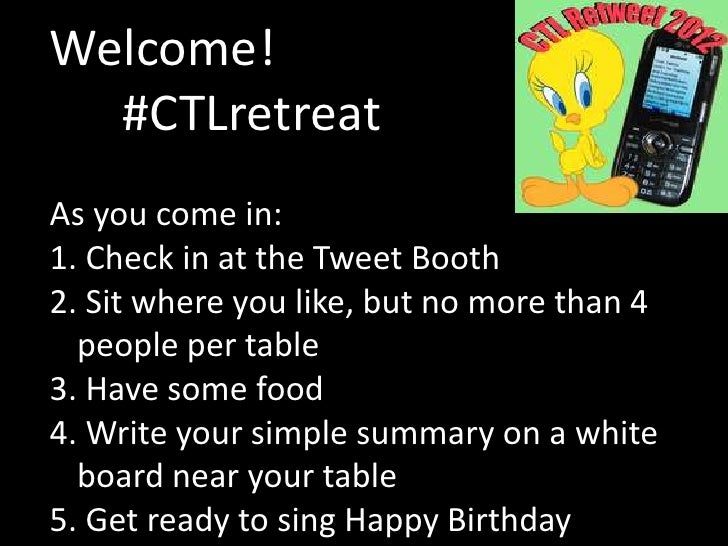 Welcome!  #CTLretreatAs you come in:1. Check in at the Tweet Booth2. Sit where you like, but no more than 4  people per ta...