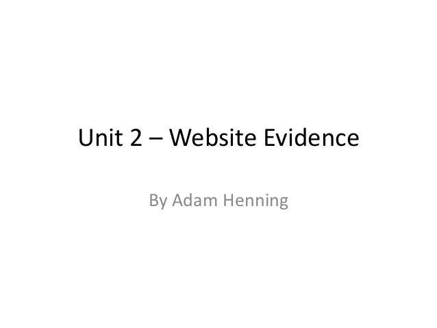 Unit 2 – Website EvidenceBy Adam Henning