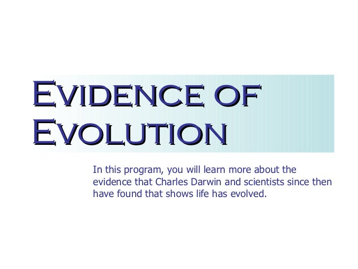 Evidence of Evolution In this program, you will learn more about the evidence that Charles Darwin and scientists since the...