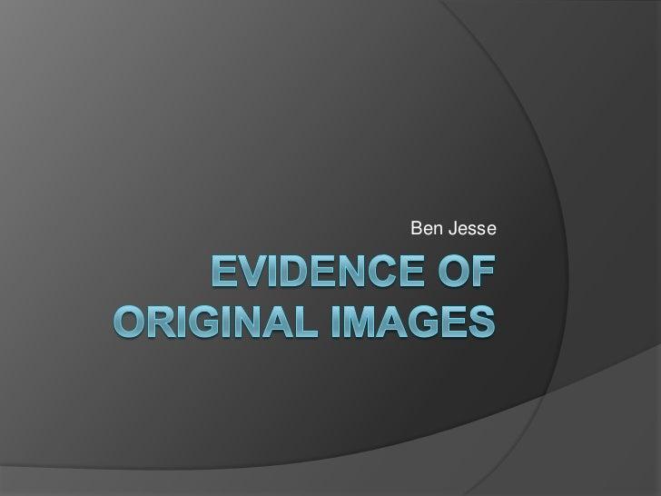 Evidence of Original Images<br />Ben Jesse<br />