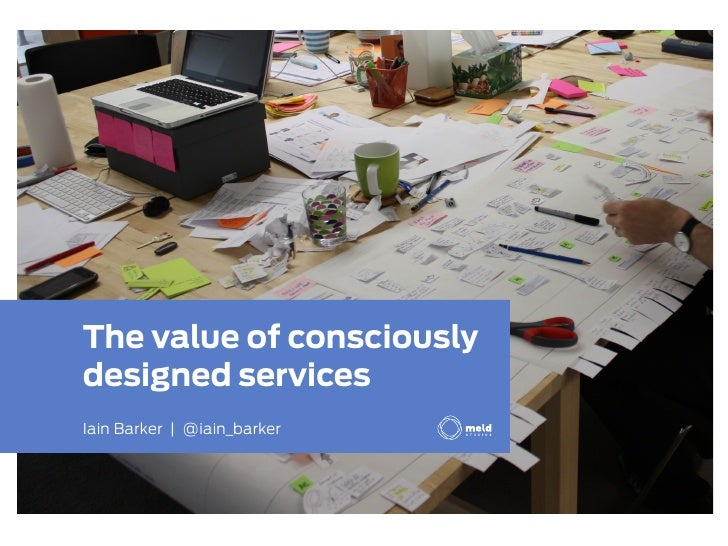 The value of consciouslydesigned servicesIain Barker | @iain_barkerService Design Australia 2012 - Melbourne