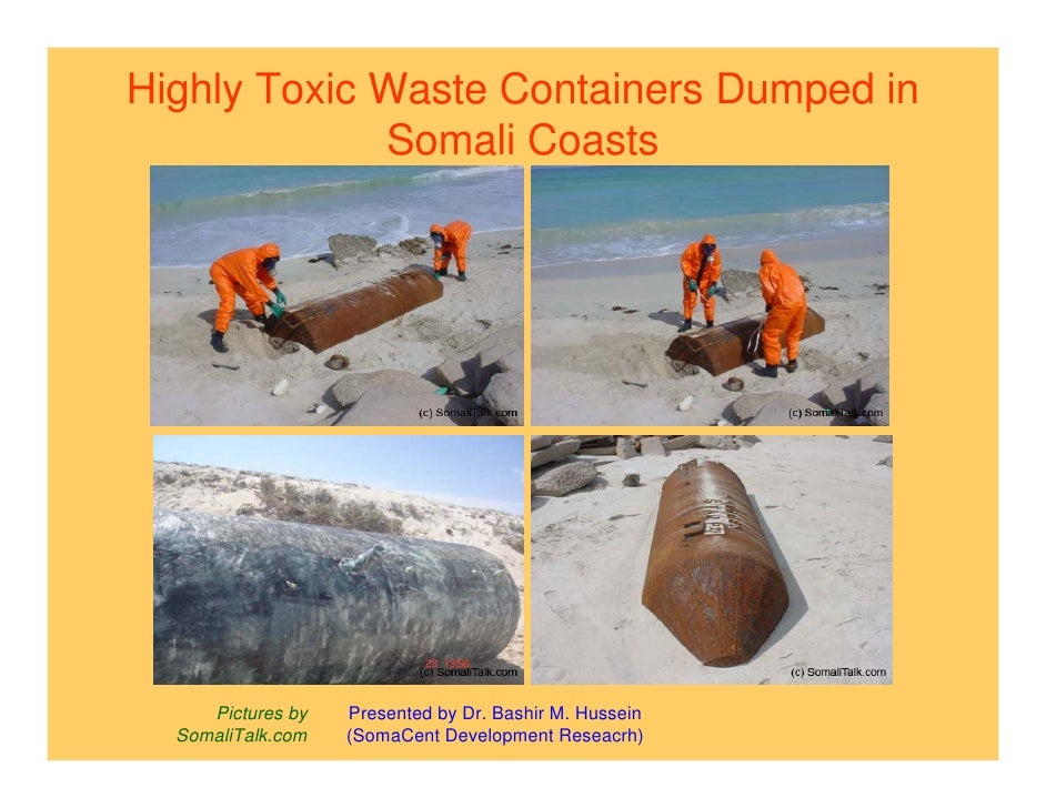 Highly Toxic Waste Containers Dumped in              Somali Coasts          Pictures by   Presented by Dr. Bashir M. Husse...