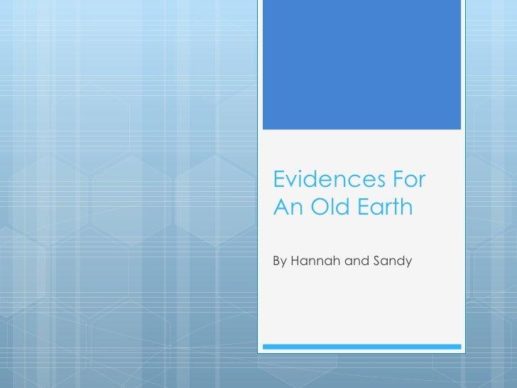 Evidences ForAn Old EarthBy Hannah and Sandy