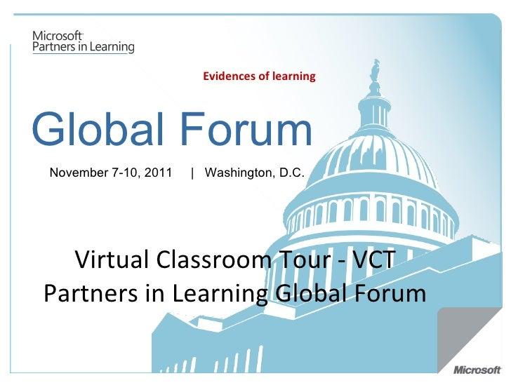 Global Forum November 7-10, 2011   |  Washington, D.C.  Evidences of learning Virtual Classroom Tour - VCT Partners in Lea...