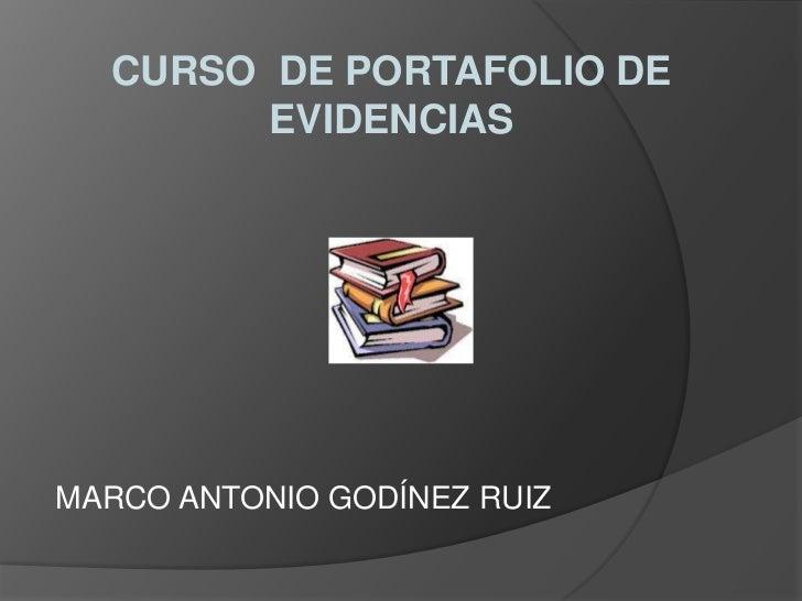 CURSO DE PORTAFOLIO DE        EVIDENCIASMARCO ANTONIO GODÍNEZ RUIZ