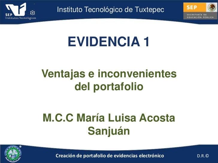 Instituto Tecnológico de Tuxtepec       EVIDENCIA 1Ventajas e inconvenientes      del portafolioM.C.C María Luisa Acosta  ...