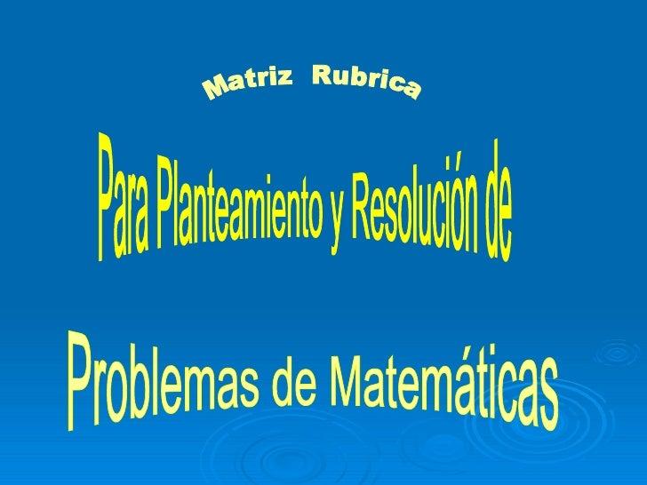 Matriz  Rubrica  Para Planteamiento y Resolución de  Problemas de Matemáticas
