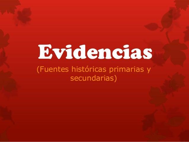 Evidencias (Fuentes históricas primarias y secundarias)