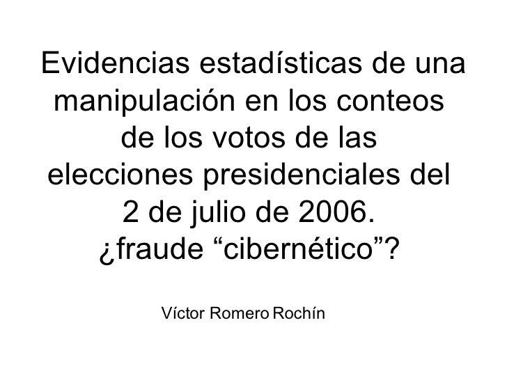 Evidencias estad ísticas de una manipulación en los conteos  de los votos de las  elecciones presidenciales del  2 de juli...