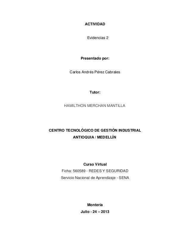 ACTIVIDAD Evidencias 2 Presentado por: Carlos Andrés Pérez Cabrales Tutor: HAMILTHON MERCHAN MANTILLA CENTRO TECNOLÓGICO D...