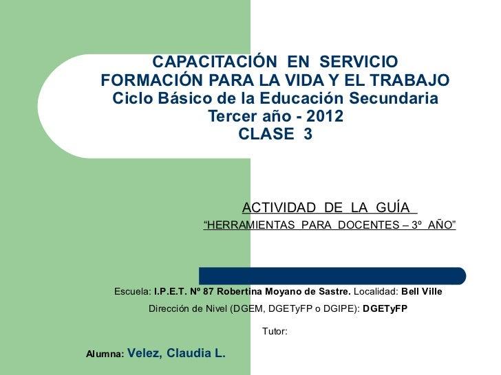 CAPACITACIÓN EN SERVICIO  FORMACIÓN PARA LA VIDA Y EL TRABAJO   Ciclo Básico de la Educación Secundaria               Terc...