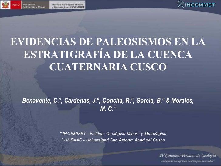 EVIDENCIAS DE PALEOSISMOS EN LA  ESTRATIGRAFÍA DE LA CUENCA      CUATERNARIA CUSCO Benavente, C.*, Cárdenas, J.º, Concha, ...