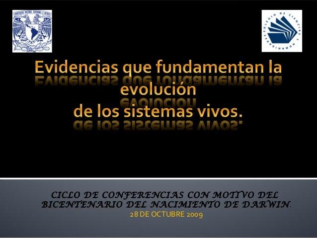 CICLO DE CONFERENCIAS CON MOTIVO DEL BICENTENARIO DEL NACIMIENTO DE DARWIN. 28 DE OCTUBRE 2009 Profa: L. Angélica Hernánde...