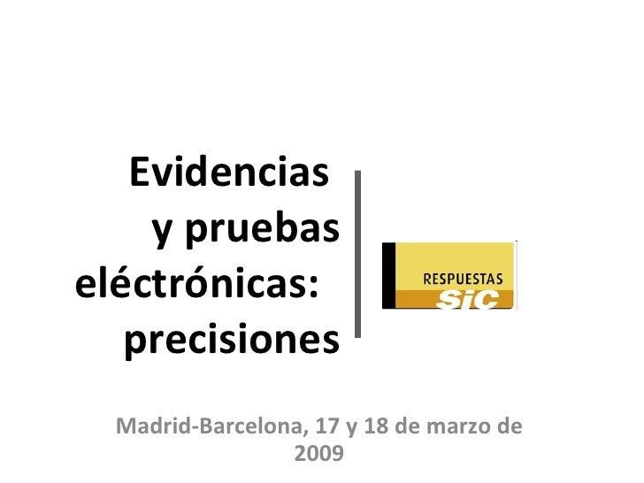 Evidencias  y pruebas eléctrónicas:  precisiones Madrid-Barcelona, 17 y 18 de marzo de 2009