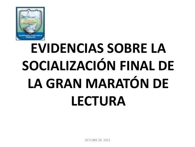 EVIDENCIAS SOBRE LA SOCIALIZACIÓN FINAL DE LA GRAN MARATÓN DE LECTURA OCTUBRE DE 2015