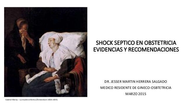 SHOCK SEPTICO EN OBSTETRICIA EVIDENCIAS Y RECOMENDACIONES DR. JESSER MARTIN HERRERA SALGADO MEDICO RESIDENTE DE GINECO-OSB...