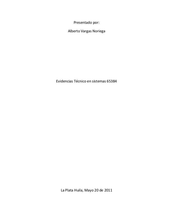 Presentado por:<br />Alberto Vargas Noriega<br />Evidencias Técnico en sistemas 65384<br />La Plata Huila, Mayo 20 de 2011...