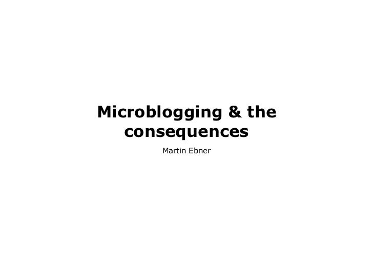 Microblogging & the consequences