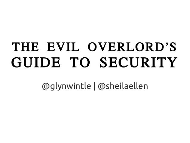 THE EVIL OVERLORDSGUIDE TO SECURITY   @glynwintle | @sheilaellen