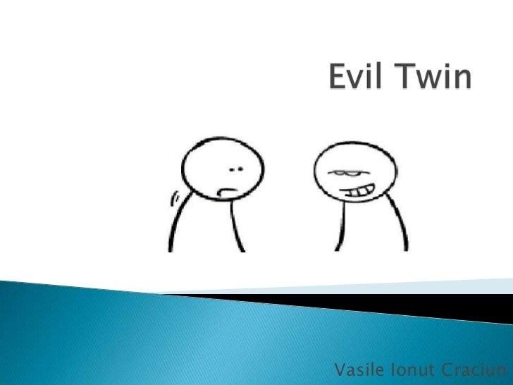 Evil Twin<br />VasileIonutCraciun<br />