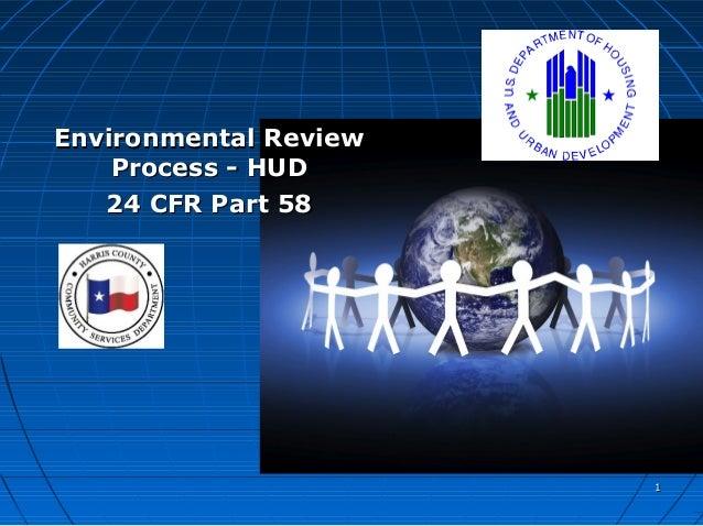 Environmental Review    Process - HUD   24 CFR Part 58                       1
