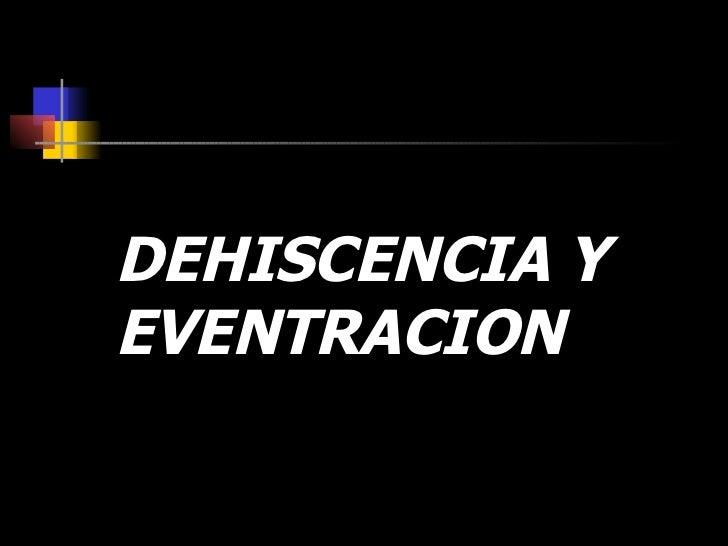 DEHISCENCIA Y EVENTRACION