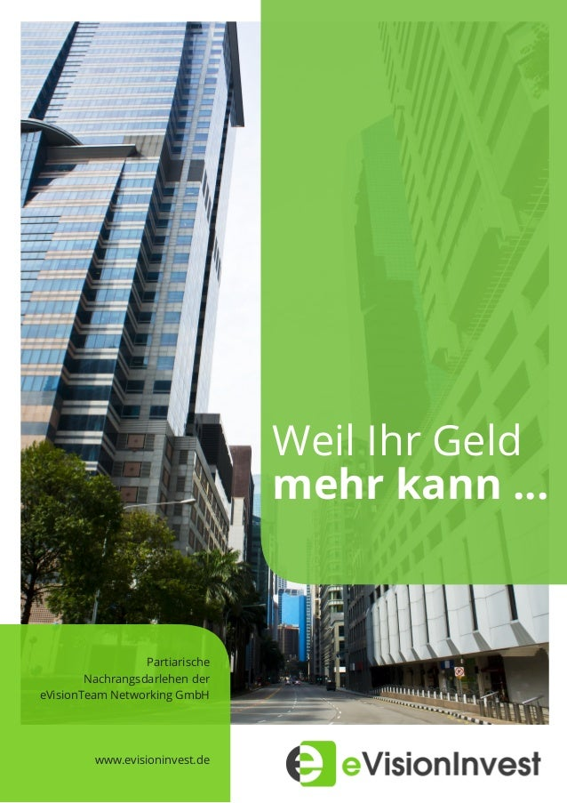 Partiarische Nachrangsdarlehen der eVisionTeam Networking GmbH www.evisioninvest.de Weil Ihr Geld mehr kann ...