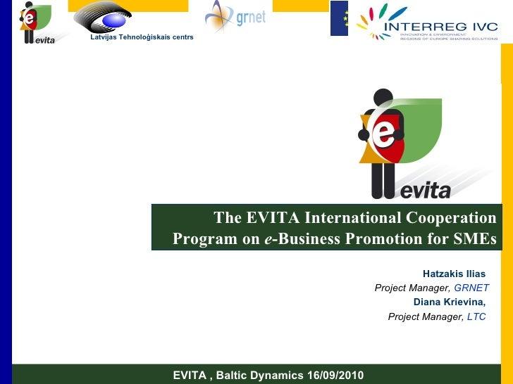 The EVITA International Cooperation Program on  e -Business Promotion for SMEs Hatzakis Ilias  Project Manager,  GRNET Dia...