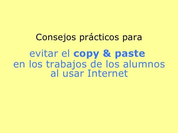 Consejos prácticos para evitar el  copy & paste   en los trabajos de los alumnos al usar Internet