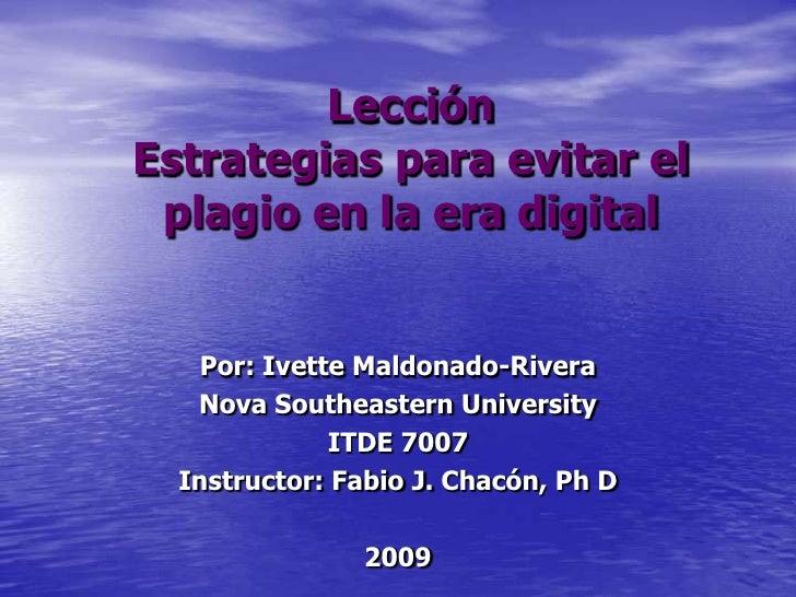 LecciónEstrategias para evitar el plagio en la era digital<br />Por: Ivette Maldonado-Rivera<br />Nova Southeastern Univer...
