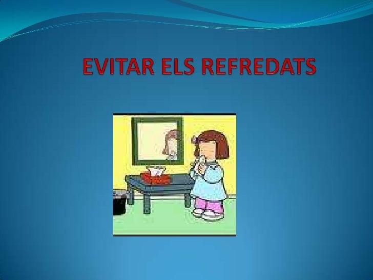 EVITAR ELS REFREDATS<br />