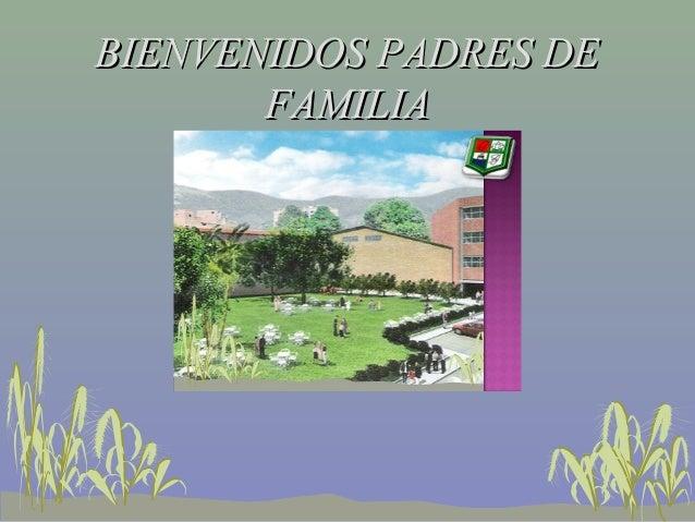BIENVENIDOS PADRES DE       FAMILIA