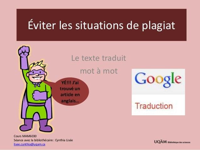 Éviter les situations de plagiatLe texte traduitmot à motYÉ!!! J'aitrouvé unarticle enanglais…Cours MAM6030Séance avec la ...