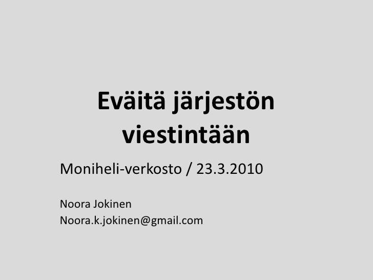 Eväitä järjestön viestintään <br />Moniheli-verkosto / 23.3.2010<br />Noora Jokinen<br />Noora.k.jokinen@gmail.com<br />