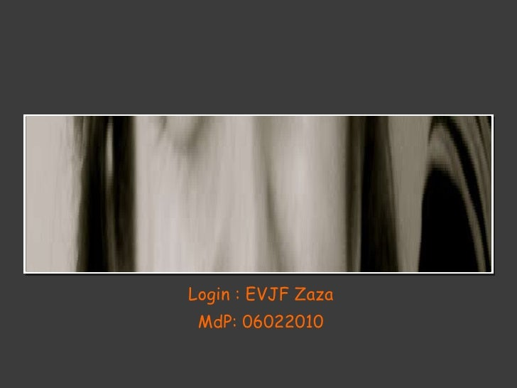 <ul><li>Login : EVJF Zaza </li></ul><ul><li>MdP: 06022010 </li></ul>