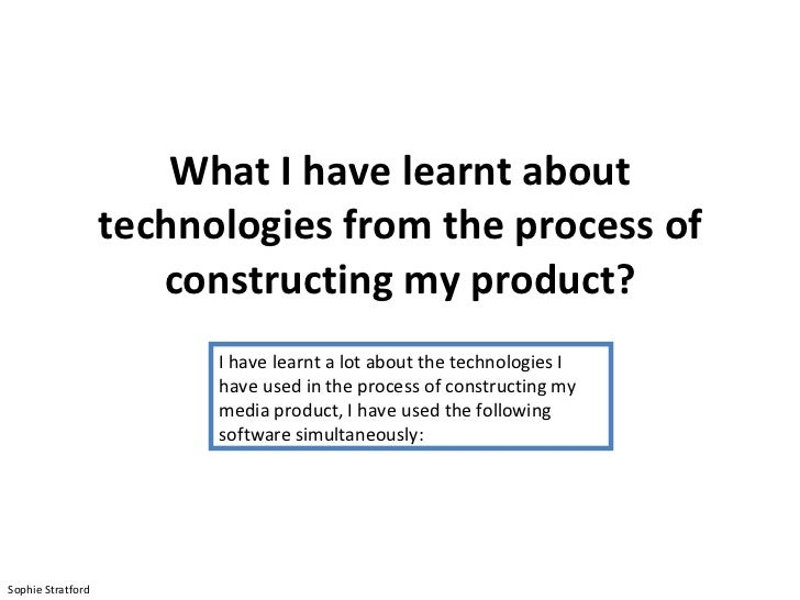 What I have learnt about technologies from the process of constructing my product? I have learnt a lot about the technolog...