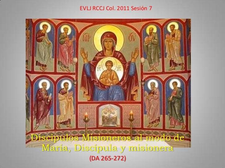 Evlj 2011 sesión 7 discípulos misioneros al modo de maría discípula y misionera