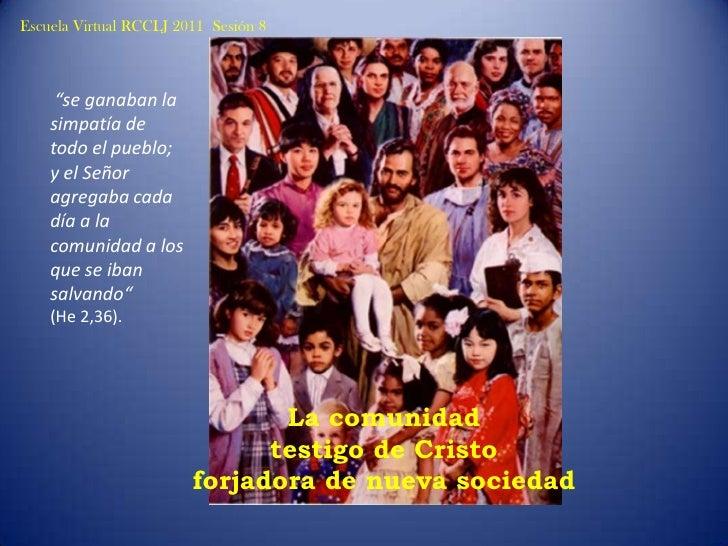 """Escuela Virtual RCCLJ 2011  Sesión 8<br /> """"se ganaban la simpatía de todo el pueblo; <br />y el Señor agregaba cada día a..."""
